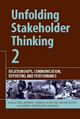 Unfolding Stakeholder Thinking 2: Relationships, Communication, Reporting and Performance