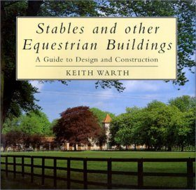 Stables and Other Equestrian Buildings: A Guide to Design and Construction