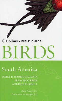 Collins Field Guide to the Birds of South America: Non-Passerines, from Rheas to Woodpeckers