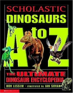 Scholastic Dinosaurs A-Z: The Ultimate Dinosaur Encyclopedia