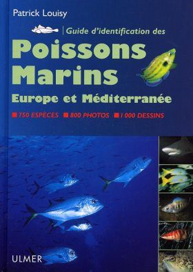 Guide d'Identification des Poissons Marins Europe et Méditerranée [Europe and Mediterranean Marine Fish Identification Guide]