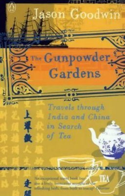 Gunpowder Gardens: Travels Through India and China in Search of Tea