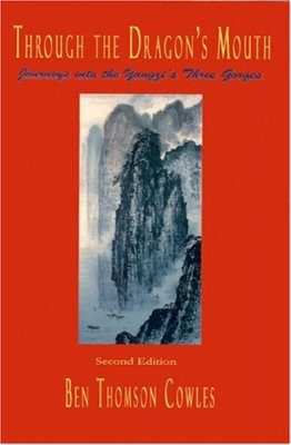 Through the Dragon's Mouth: Journeys Into the Yangzi's Three Gorges