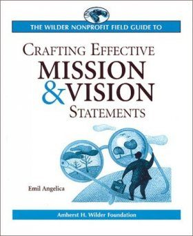 The Wilder Nonprofit Field Guide to Crafting Effective Vision and Mission