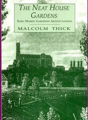 Neat House Gardens: Early Market Gardening Around London