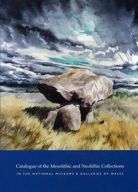 Catalogue of the Mesolithic and Neolithic Collections in the National Museums and Galleries of Wales
