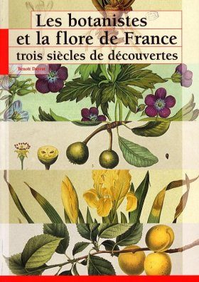 Les Botanistes et la Flore de France: Trois Siècles de Découvertes [Botanists and the Flora of France: Three Centuries of Discoveries]