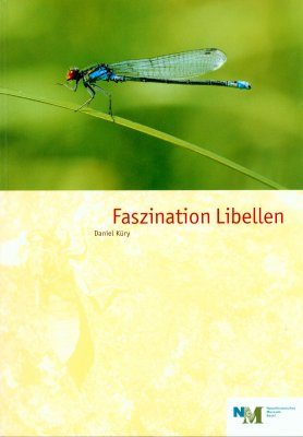 Faszination Libellen: Libellen der Schweiz und Mitteleuropas [A Fascination with Dragonflies: Dragonfliesof Swizterland and Central Europe]
