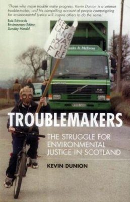Troublemakers: The Struggle for Environmental Justice in Scotland