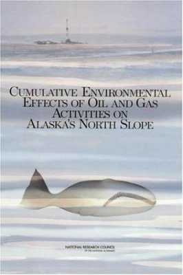 Cumulative Environmental Effects of Oil and Gas Activities on Alaska's North Slope