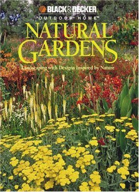 Natural Gardens: Landscaping with Designs Inspired by Nature