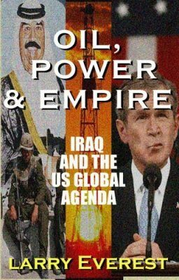Oil, Power, and Empire: Iraq and the US. Global Agenda
