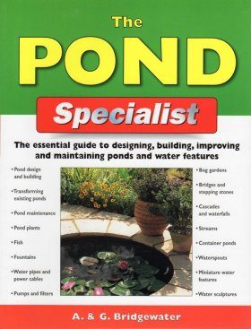 Ponds: Designing, Building, Improving and Maintaining Ponds and Water Features