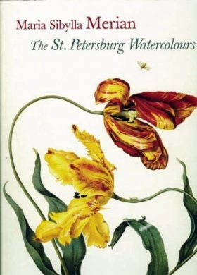 Maria Sibylla Merian: The St. Petersburg Watercolors