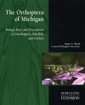The Orthoptera of Michigan: Biology, Keys, and Descriptions of Grasshoppers, Katydids, and Crickets