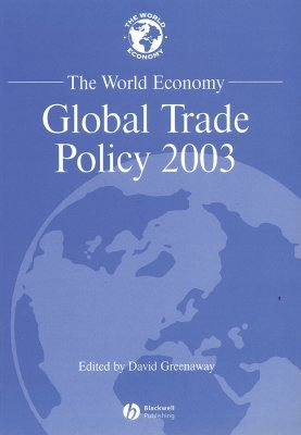 The World Economy: Global Trade Policy 2003