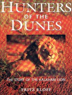 Hunters of the Dunes: The Story of the Kalahari Lion