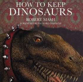 How to Keep Dinosaurs: Small Format Edition