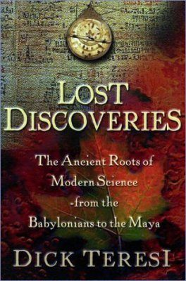 Lost Discoveries: The Ancient Roots of Modern Science-From the Babylonias to the Maya