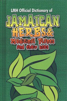 LMH Official Dictionary of Jamaican Herbs and Medicinal Plants and Their Uses
