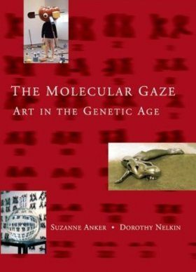 The Molecular Gaze: Art In the Genetic Age