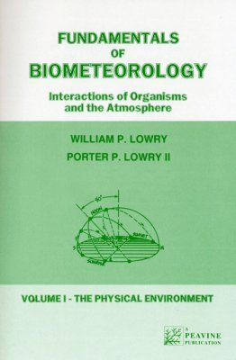Fundamentals of Biometeorology - Interactions of Organisms and the Atmosphere. Volume 1 The Physical Environment