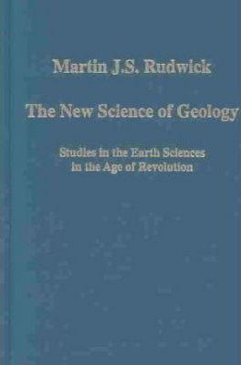 The New Science of Geology: Studies in Earth Science in the Age of Revolution