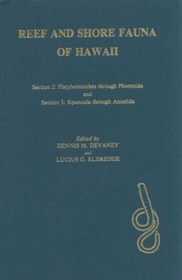Reef and Shore Fauna of Hawaii: Section 2: Platyhelminthes Through Phoronida and Section 3: Sipuncula Through Annelida