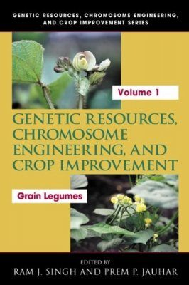 Genetic Resources, Chromosome Engineering, and Crop Improvement, Vol. 1: Grain Legumes