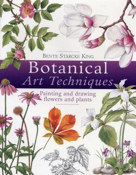 Botanical Art Techniques: 19 Step- By- Step Projects in Watercolour and Other Media