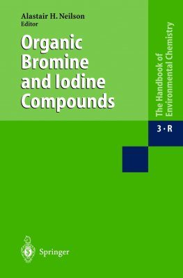 Handbook of Environmental Chemistry, Volume 3 Part R Anthropogenic Compounds: Organic Bromine and Iodine Compounds