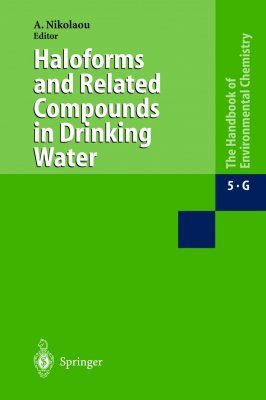 Handbook of Environmental Chemistry, Volume 5: Part G Water Pollution Haloforms and Related Compounds in Drinking Water