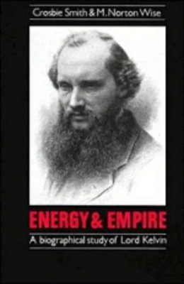 Energy and Empire: A Biographical Study of Lord Kelvin