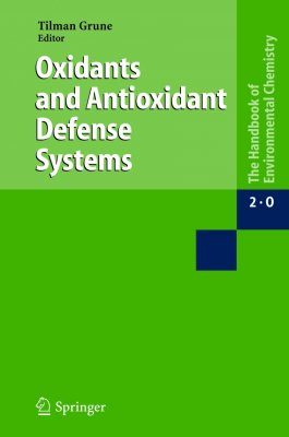 The Handbook of Environmental Chemistry, Volume 2, Part O: Reactions and Processes - Oxidants and Antioxidant Defense Systems