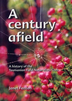 A Century Afield: A History of the Tasmanian Field Naturalists Club