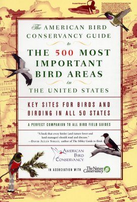 The American Bird Conservancy Guide to the 500 Most Important Bird Areas In The United States