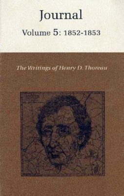 The Writings of Henry David Thoreau: Journal, Volume 5: 1852-1853