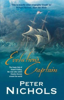 Evolution's Captain: The Tragic Fate of Robert Fitzroy the Man Who Sailed Charles Darwin Around the World