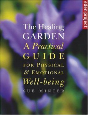 The Healing Garden: A Practical Guide for Physical and Emotional Well-Being