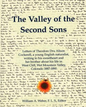 The Valley of the Second Sons: Letters of Theodore Dru Alison Cockerell, A Young English Naturalist, Writing to His Sweetheart and Her Brother About His Life in West Cliff