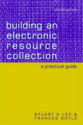 Building an Electronic Resource Collection: A Practical Guide