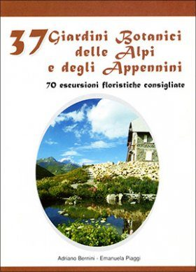 37 Giardini Botanici delle Alpi e degli Appennini [37 Botanical Gardens of the Alps and the Apennines]