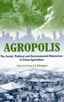 Agropolis: The Social, Political and Environmental Dimensions of Urban Agriculture