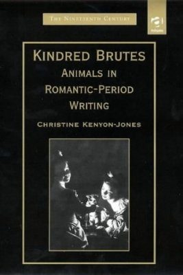 Kindred Brutes: Animals in Romantic-Period Writing