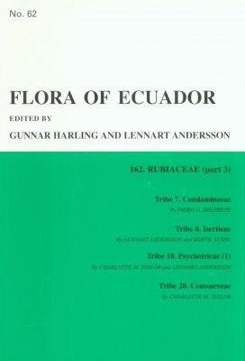 Flora of Ecuador, Volume 62, Part 162: Rubiaceae (Part 3), Tribe 7. Condamineeae, Tribe 8. Isertieae, Tribe 18. Psychotrieae (1), Tribe 20. Coussareeae