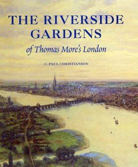 The Riverside Gardens of Thomas More's London