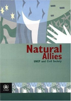 Natural Allies: UNEP and Civil Society
