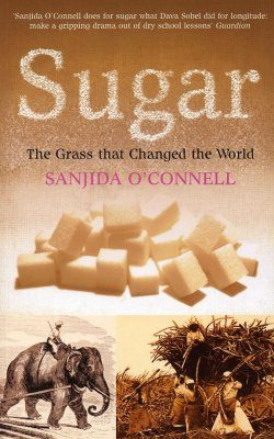 Sugar: The Grass that Changed the World