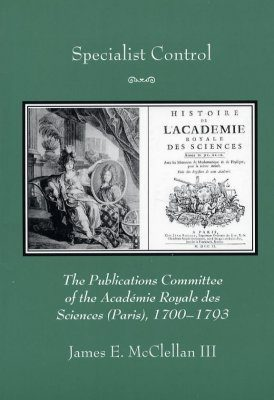 Specialist Control: The Publications Commitee of the Academie Royale des Sciences (Paris), 1700-1793