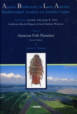 Aquatic Biodiversity in Latin America, Volume 1: Amazon Fish Parasites